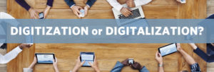 Digitization or Digitalization