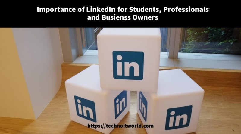 Importance of LinkedIn for Professionals, Students and Businesses